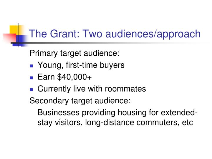 The Grant: Two audiences/approach