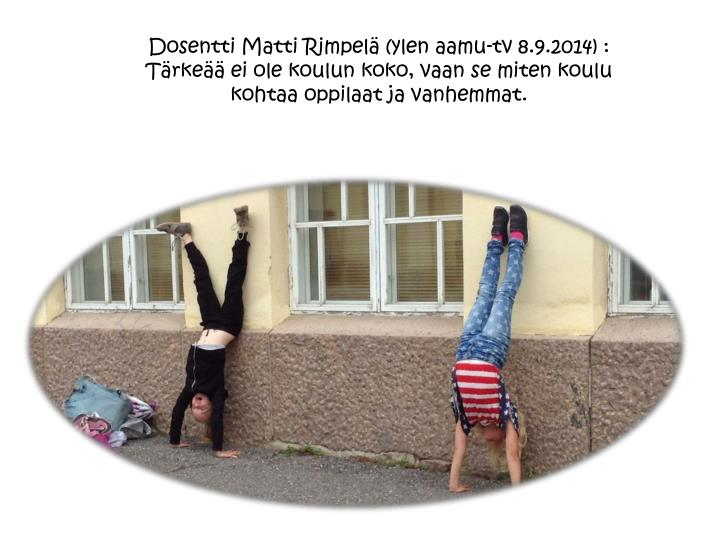 Dosentti Matti Rimpelä (ylen aamu-tv 8.9.2014) : Tärkeää ei ole koulun koko, vaan se miten koulu kohtaa oppilaat ja vanhemmat.
