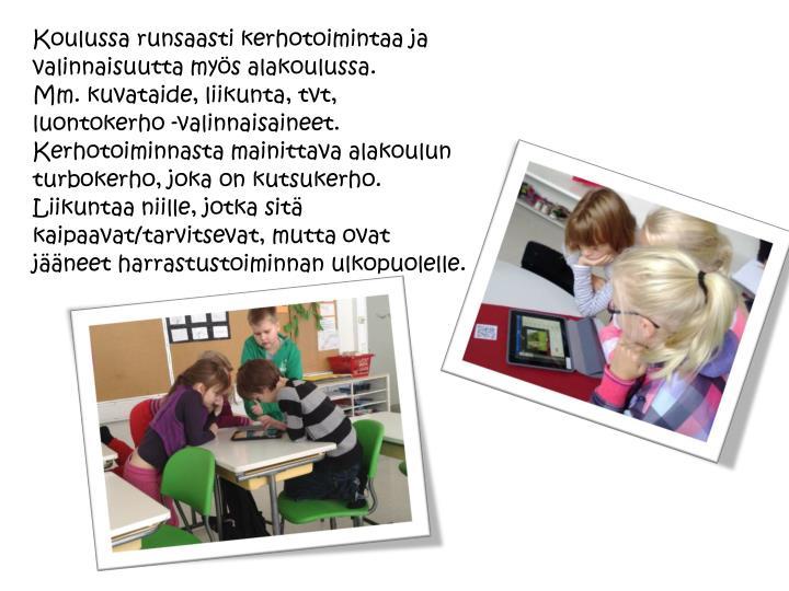 Koulussa runsaasti kerhotoimintaa ja valinnaisuutta myös alakoulussa.