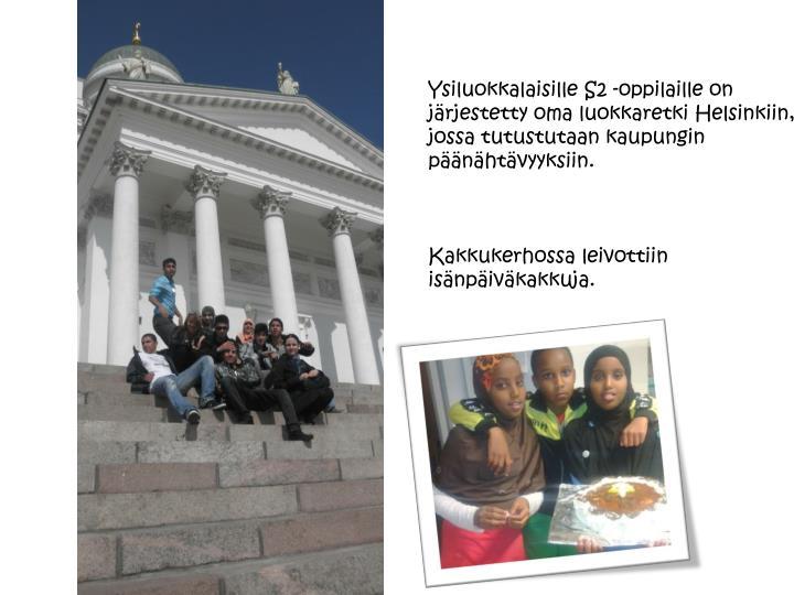 Ysiluokkalaisille S2 -oppilaille on järjestetty oma luokkaretki Helsinkiin, jossa tutustutaan kaupungin päänähtävyyksiin.