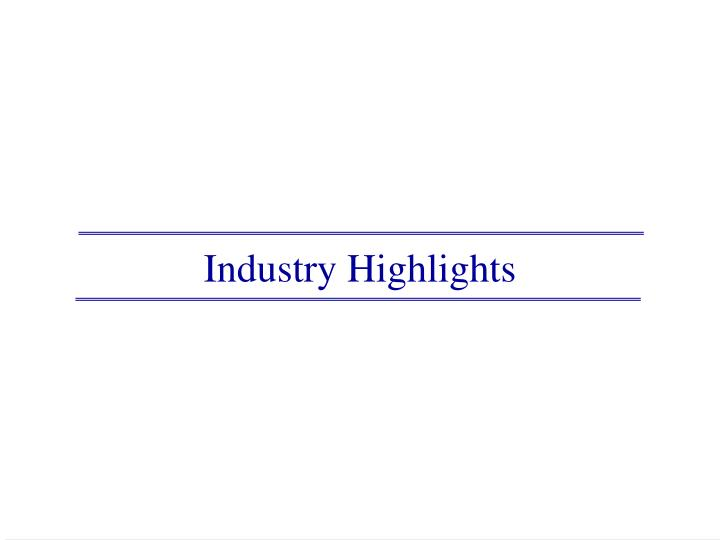 Industry Highlights