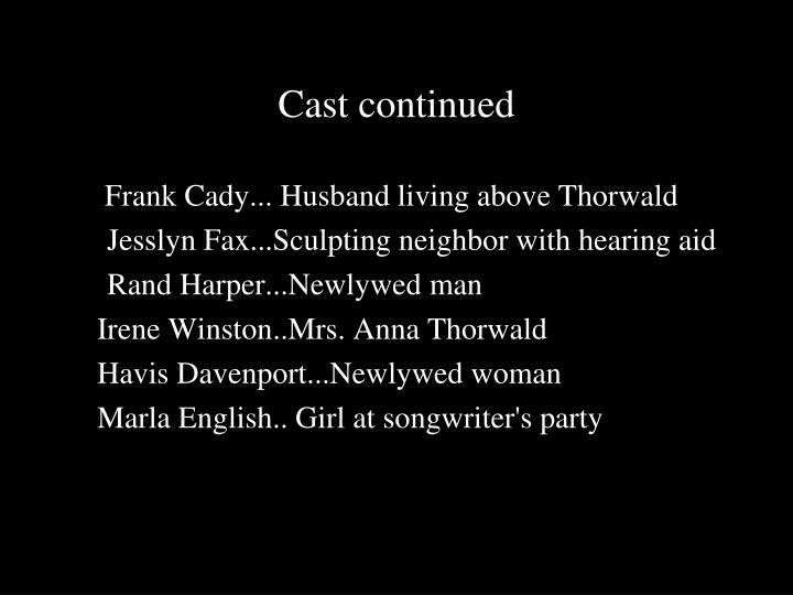 Cast continued