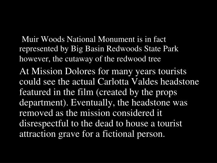 Muir Woods National Monument is in fact represented by Big Basin Redwoods State Park however, the cutaway of the redwood tree