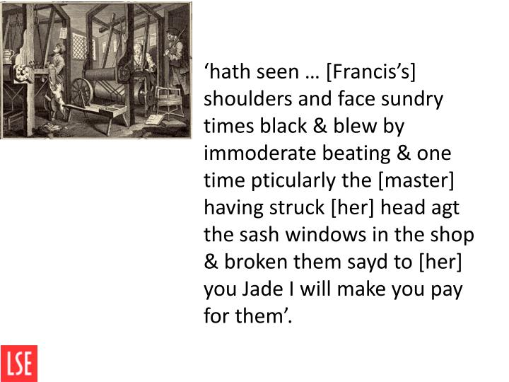 'hath seen … [Francis's] shoulders and face sundry times black & blew by immoderate beating & one time