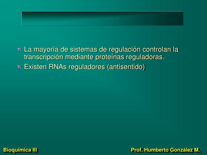 La mayoría de sistemas de regulación controlan la transcripción mediante proteínas reguladoras.