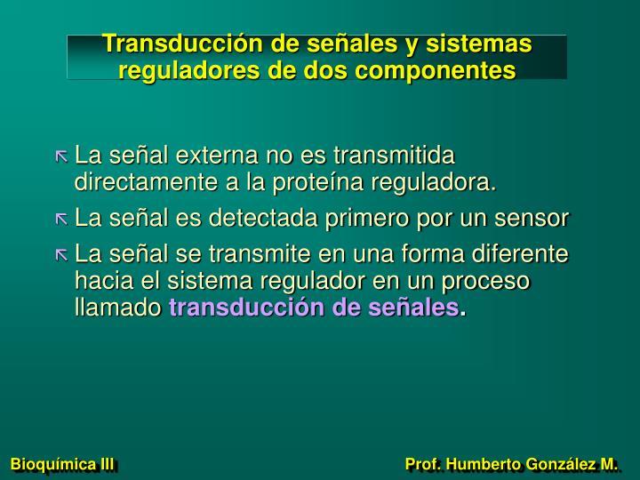 Transducción de señales y sistemas reguladores de dos componentes