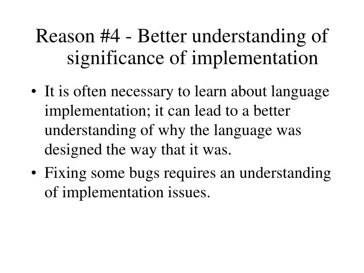 Reason #4 - Better understanding of significance of implementation