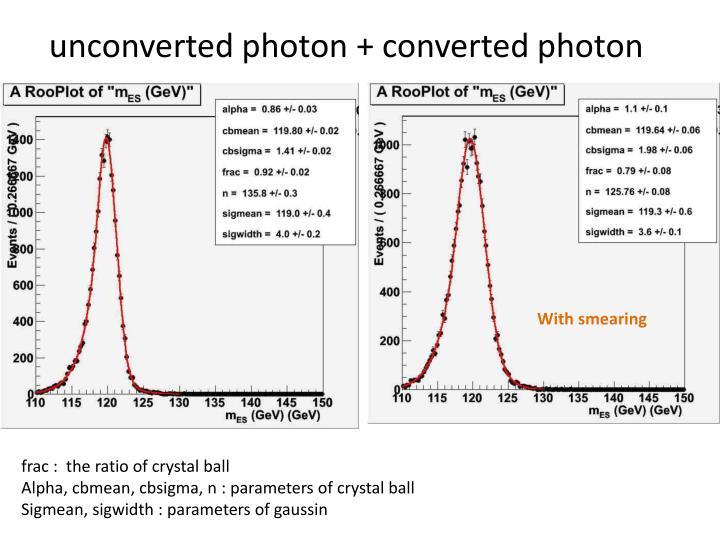 unconverted photon + converted photon