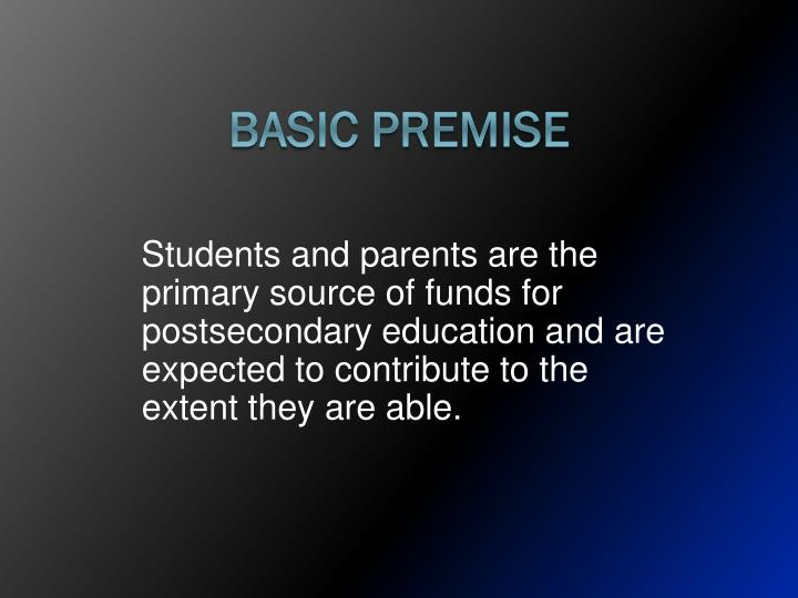 Students and parents are the primary source of funds for postsecondary education and are expected to contribute to the extent they are able.