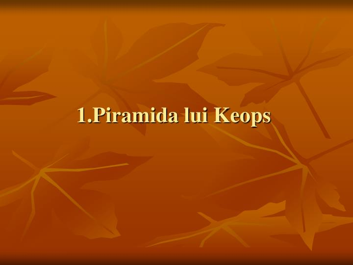 1.Piramida lui Keops