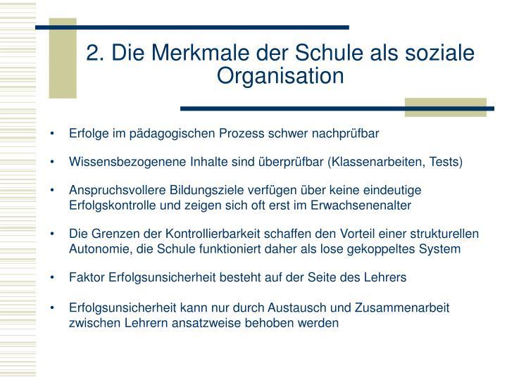 2. Die Merkmale der Schule als soziale Organisation