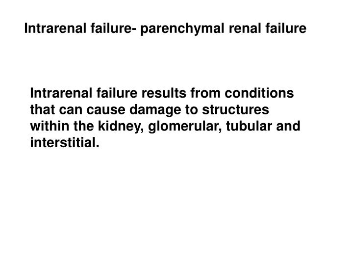 Intrarenal failure- parenchymal renal failure