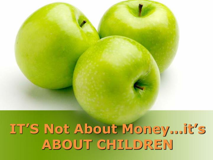 IT'S Not About Money…it's ABOUT CHILDREN