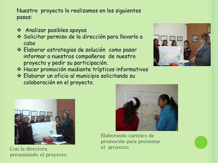 Nuestro  proyecto lo realizamos en los siguientes pasos: