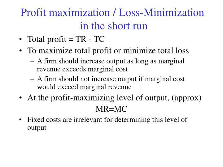Profit maximization / Loss-Minimization