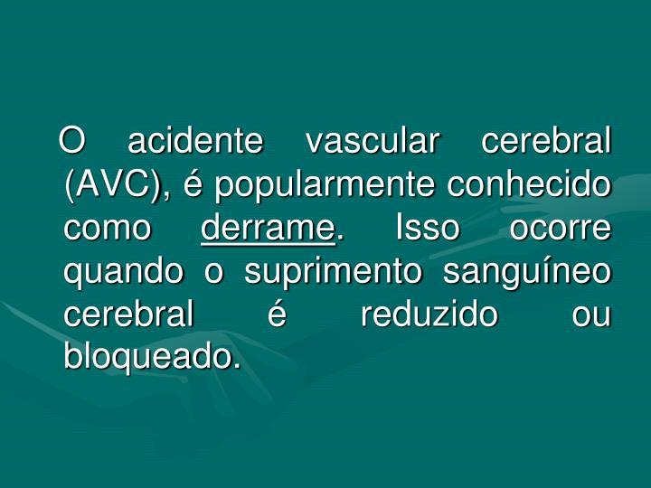 O acidente vascular cerebral (AVC), é popularmente conhecido como