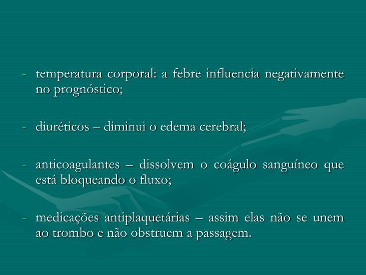 temperatura corporal: a febre influencia negativamente no prognóstico;