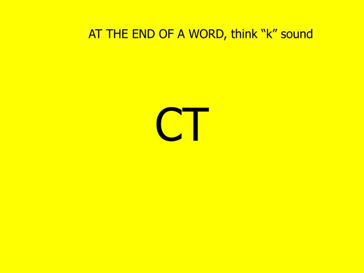 "AT THE END OF A WORD, think ""k"" sound"