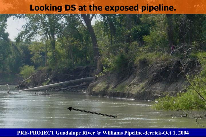 Looking DS at the exposed pipeline