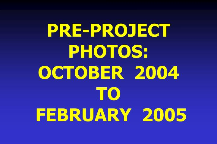 PRE-PROJECT  PHOTOS:
