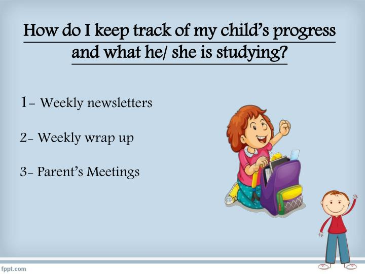How do I keep track of my child's progress and what he/ she is studying?