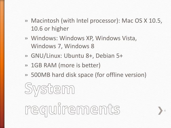 Macintosh (with Intel processor): Mac OS X 10.5, 10.6 or higher