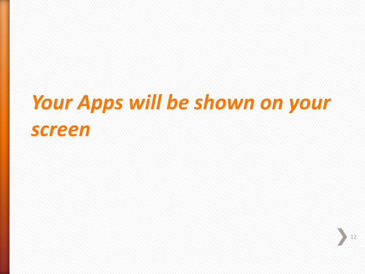 Your Apps will be shown on your screen