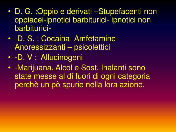 D. G. :Oppio e derivati –Stupefacenti non oppiacei-ipnotici barbiturici- ipnotici non barbiturici-