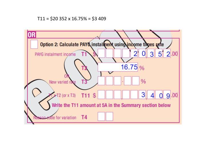 T11 = $20 352 x 16.75% = $3 409