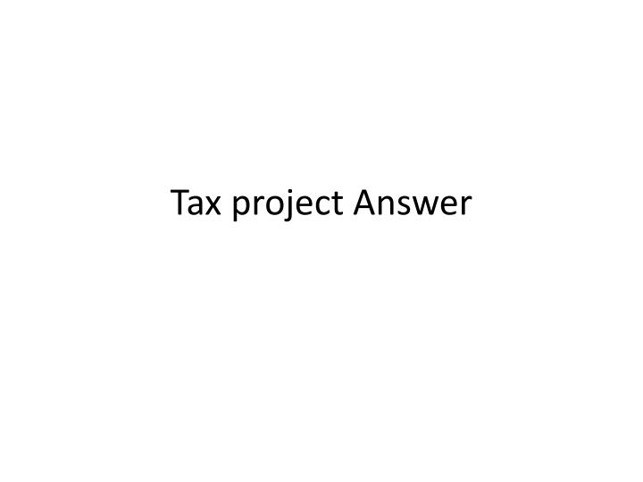 Tax project answer