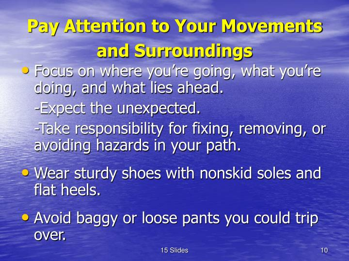 Pay Attention to Your Movements and Surroundings