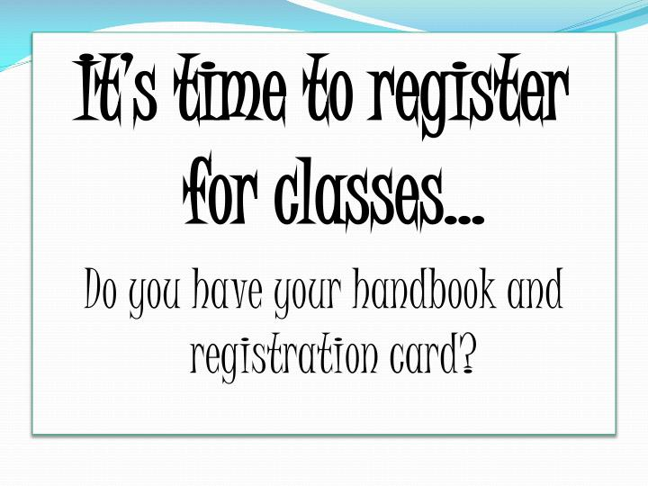 It's time to register for classes…