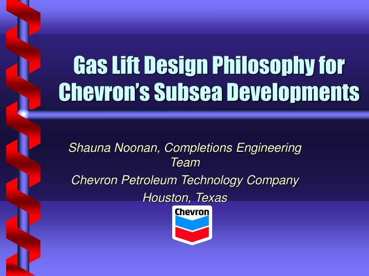 Gas lift design philosophy for chevron s subsea developments