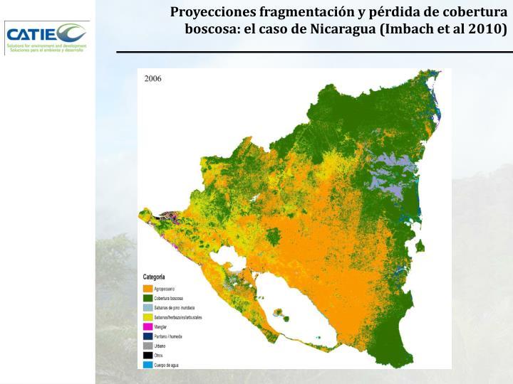 Proyecciones fragmentación y pérdida de cobertura boscosa: el caso de Nicaragua (Imbach et al 2010)