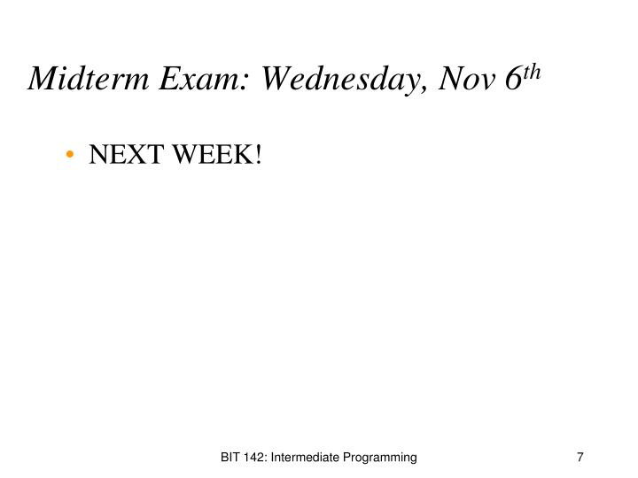 Midterm Exam: Wednesday, Nov 6