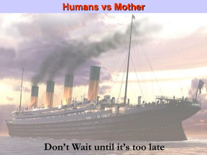 Humans vs Mother