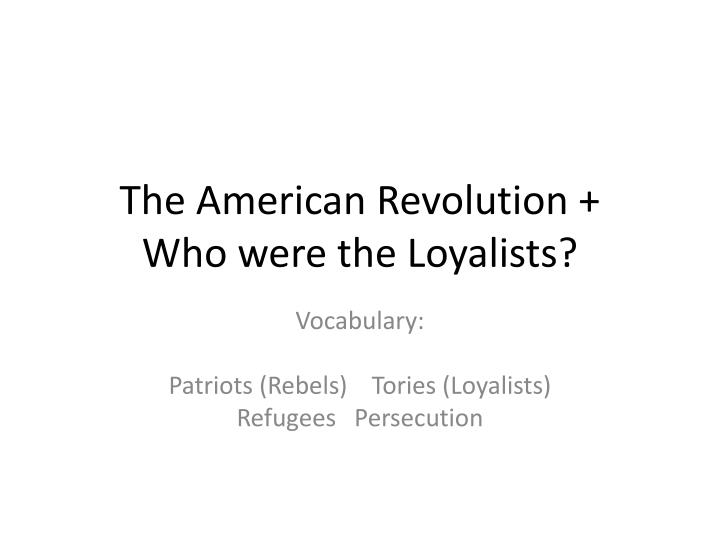 The american revolution who were the loyalists