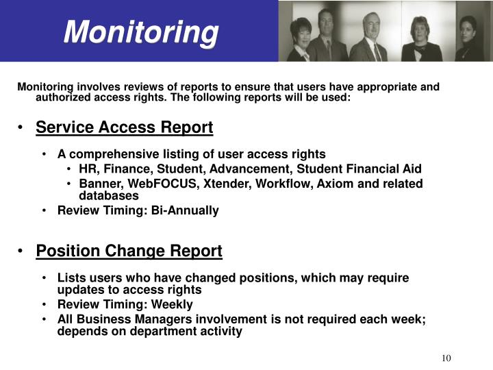 Monitoring involves reviews of reports to ensure that users have appropriate and authorized access rights. The following reports will be used: