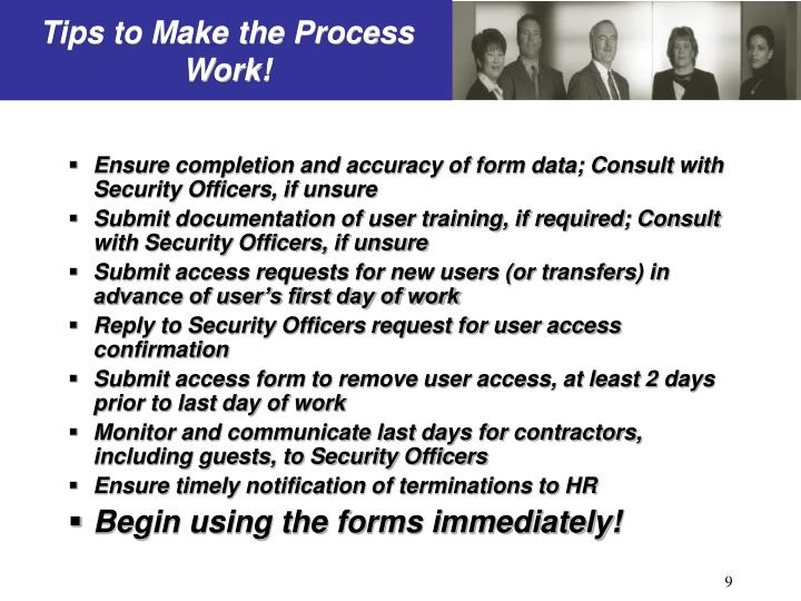 Ensure completion and accuracy of form data; Consult with Security Officers, if unsure