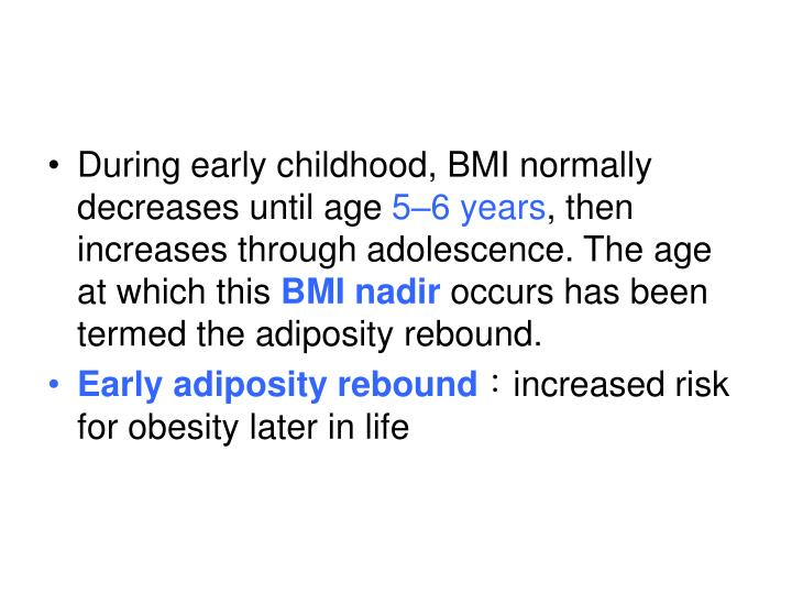During early childhood, BMI normally decreases until age