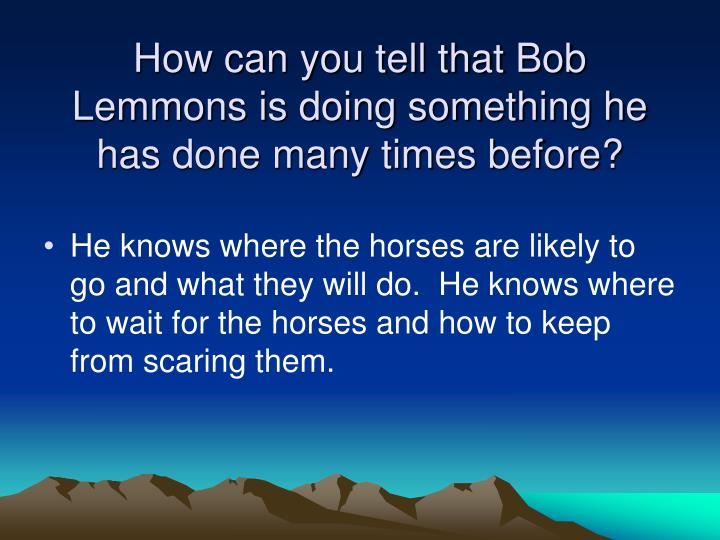 How can you tell that Bob Lemmons is doing something he has done many times before?