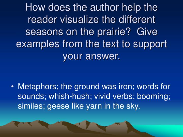 How does the author help the reader visualize the different seasons on the prairie?  Give examples from the text to support your answer.