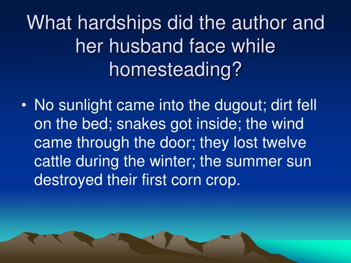 What hardships did the author and her husband face while homesteading?