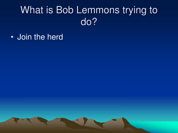 What is Bob Lemmons trying to do?