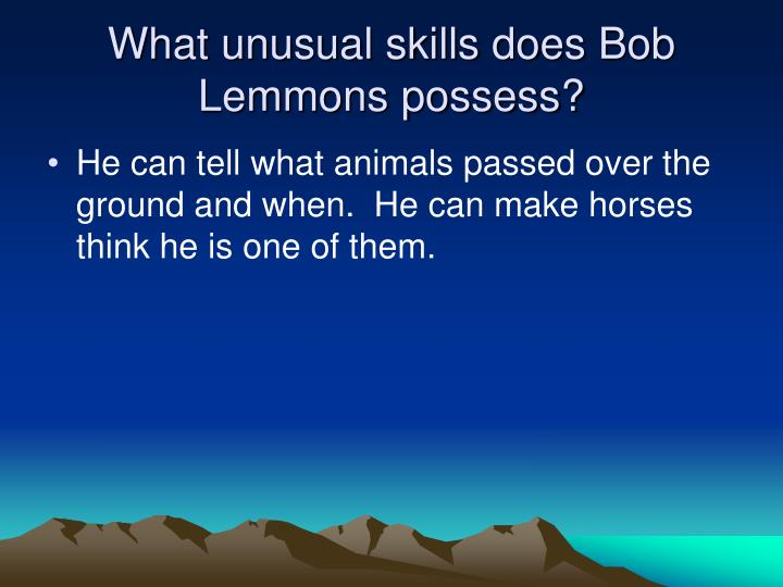 What unusual skills does Bob Lemmons possess?
