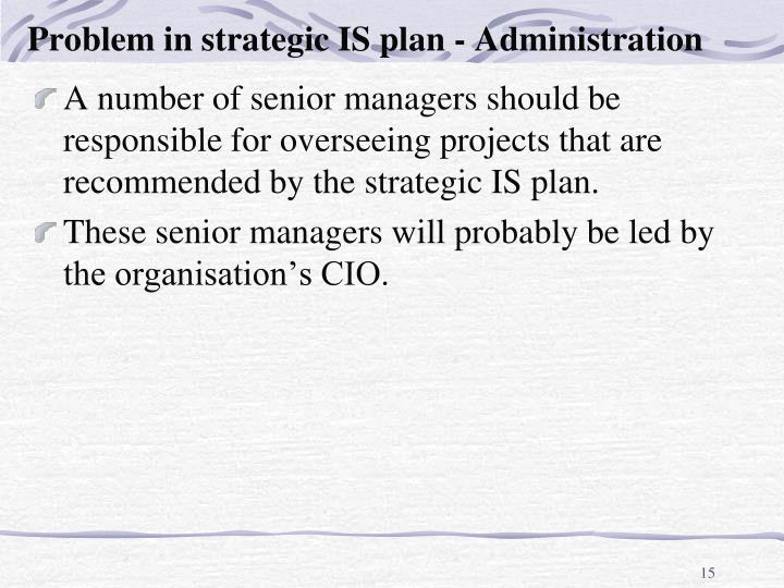 Problem in strategic IS plan - Administration