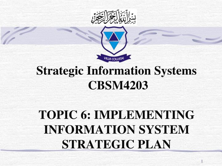 Strategic information systems cbsm4203 topic 6 implementing information system strategic plan