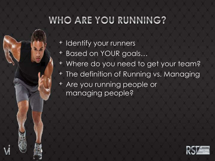 WHO ARE YOU RUNNING?