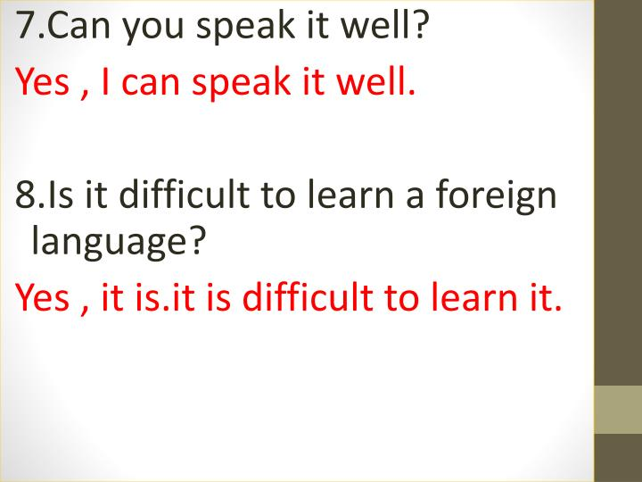 7.Can you speak it well?