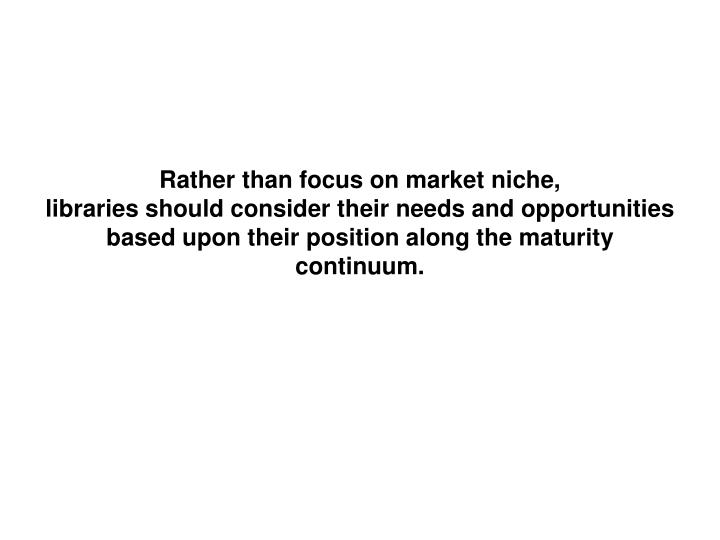 Rather than focus on market niche,
